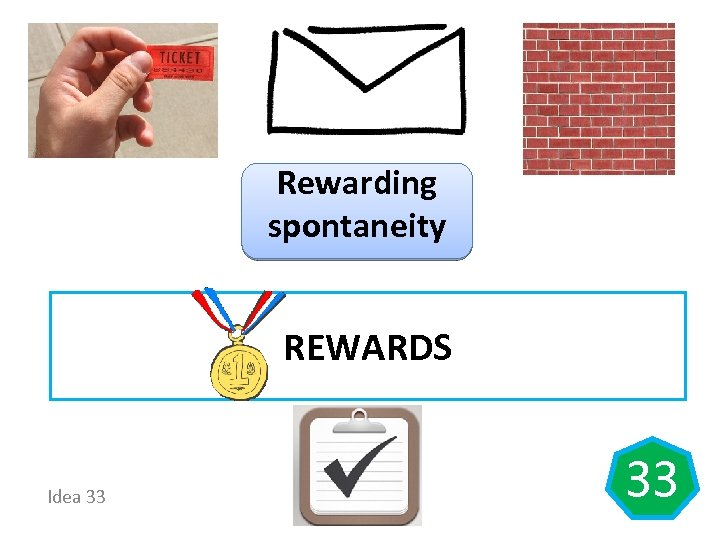 Rewarding spontaneity REWARDS Idea 33 33