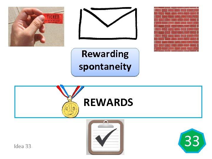 Rewarding spontaneity REWARDS Idea 33 33