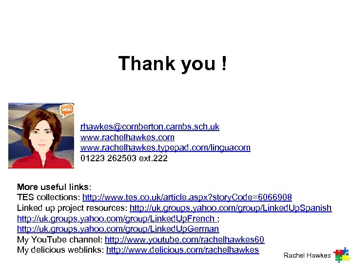 Thank you ! rhawkes@comberton. cambs. sch. uk www. rachelhawkes. com www. rachelhawkes. typepad. com/linguacom