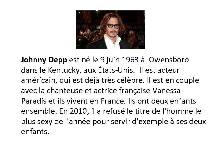 Johnny Depp est né le 9 juin 1963 à Owensboro dans le Kentucky, aux