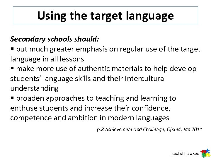 Using the target language Secondary schools should: § put much greater emphasis on regular