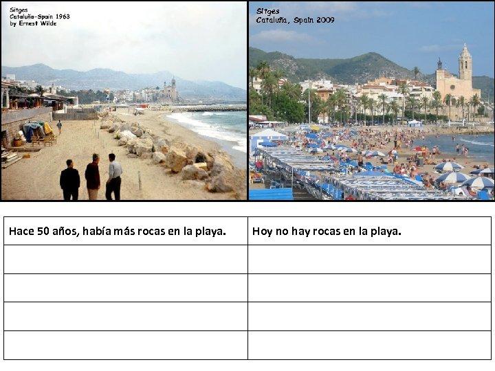 Sitges Cataluña, Spain 2009 Hace 50 años, había más rocas en la playa. Hoy