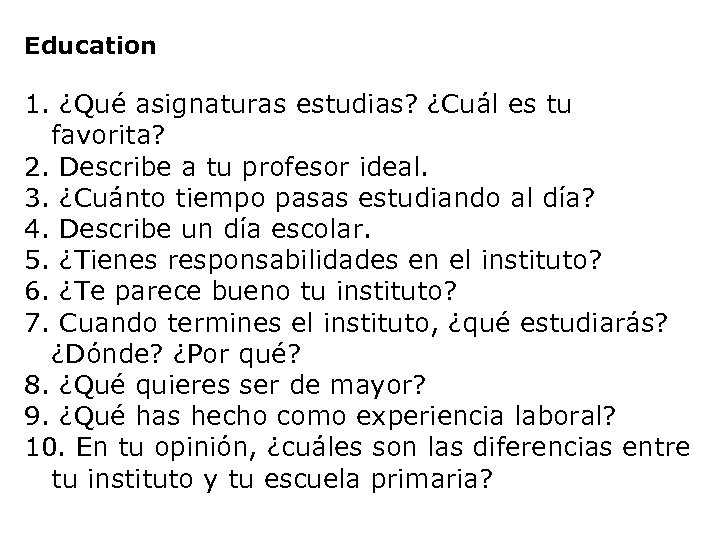Education 1. ¿Qué asignaturas estudias? ¿Cuál es tu favorita? 2. Describe a tu profesor
