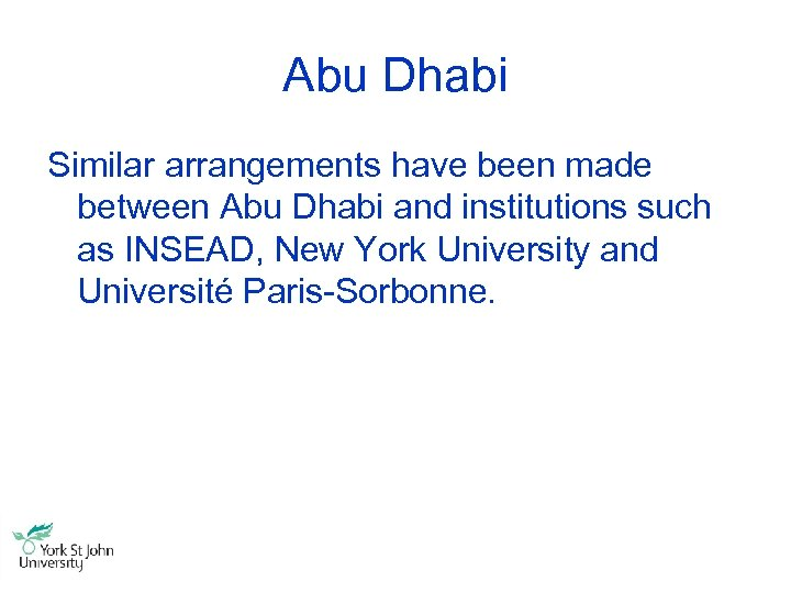 Abu Dhabi Similar arrangements have been made between Abu Dhabi and institutions such as