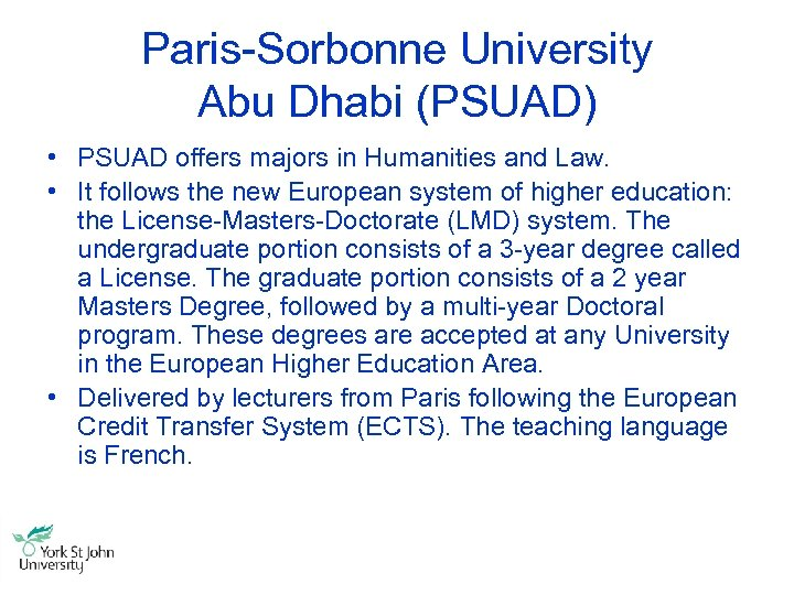 Paris-Sorbonne University Abu Dhabi (PSUAD) • PSUAD offers majors in Humanities and Law. •