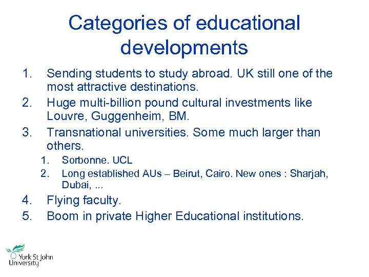 Categories of educational developments 1. 2. 3. Sending students to study abroad. UK still