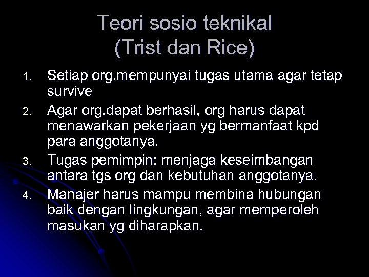 Teori sosio teknikal (Trist dan Rice) 1. 2. 3. 4. Setiap org. mempunyai tugas
