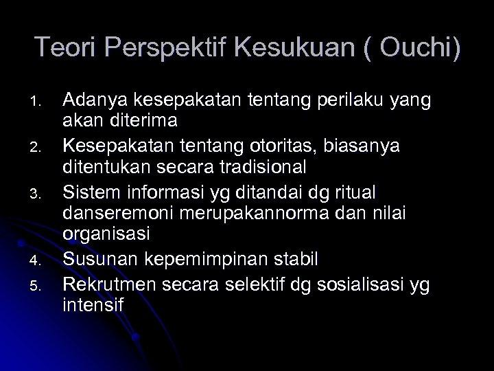 Teori Perspektif Kesukuan ( Ouchi) 1. 2. 3. 4. 5. Adanya kesepakatan tentang perilaku