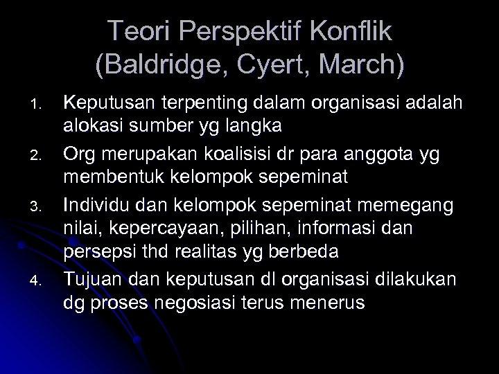 Teori Perspektif Konflik (Baldridge, Cyert, March) 1. 2. 3. 4. Keputusan terpenting dalam organisasi