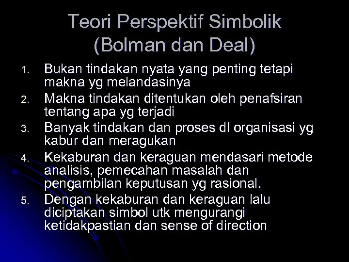 Teori Perspektif Simbolik (Bolman dan Deal) 1. 2. 3. 4. 5. Bukan tindakan nyata