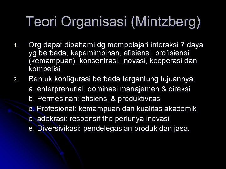 Teori Organisasi (Mintzberg) 1. 2. Org dapat dipahami dg mempelajari interaksi 7 daya yg
