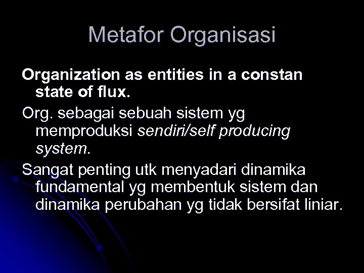 Metafor Organisasi Organization as entities in a constan state of flux. Org. sebagai sebuah