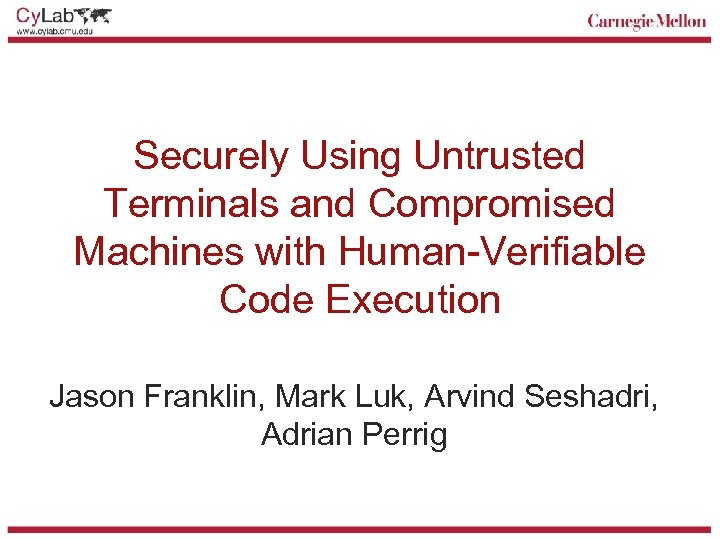 Securely Using Untrusted Terminals and Compromised Machines with Human-Verifiable Code Execution Jason Franklin, Mark