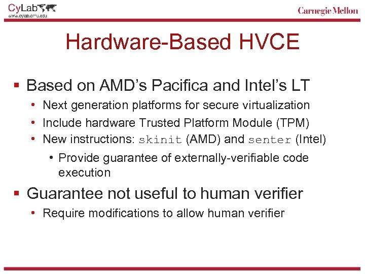 Hardware-Based HVCE § Based on AMD's Pacifica and Intel's LT • Next generation platforms