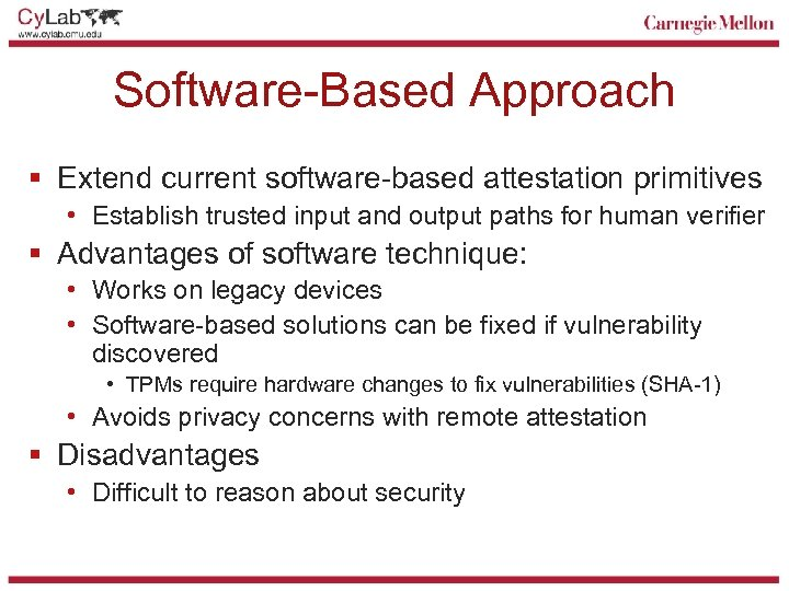 Software-Based Approach § Extend current software-based attestation primitives • Establish trusted input and output