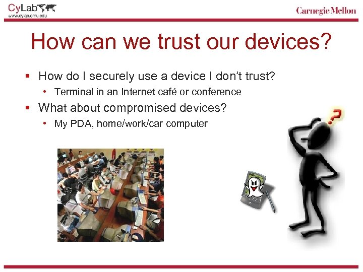 How can we trust our devices? § How do I securely use a device