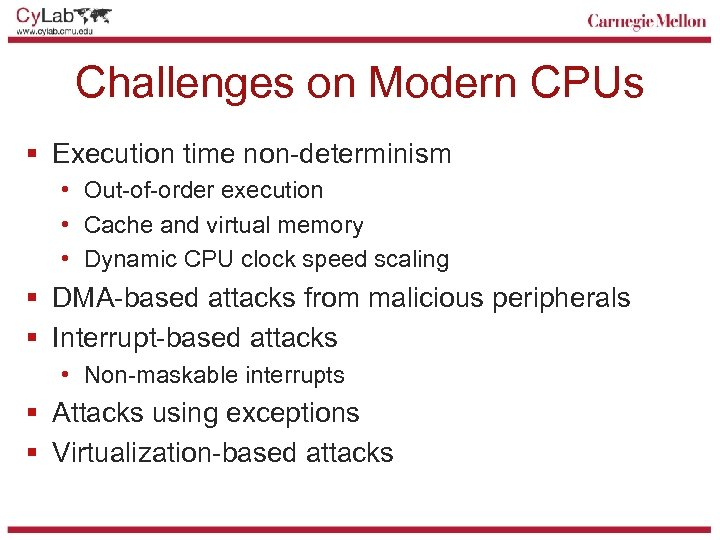 Challenges on Modern CPUs § Execution time non-determinism • Out-of-order execution • Cache and