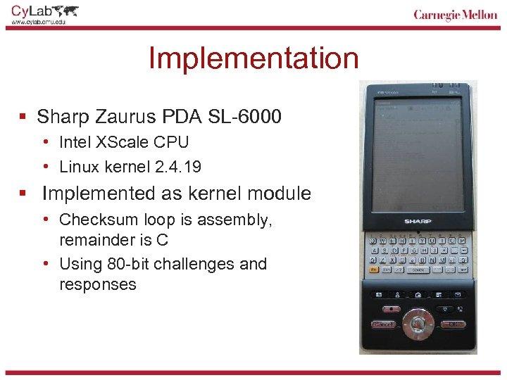 Implementation § Sharp Zaurus PDA SL-6000 • Intel XScale CPU • Linux kernel 2.