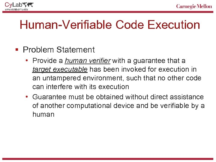 Human-Verifiable Code Execution § Problem Statement • Provide a human verifier with a guarantee