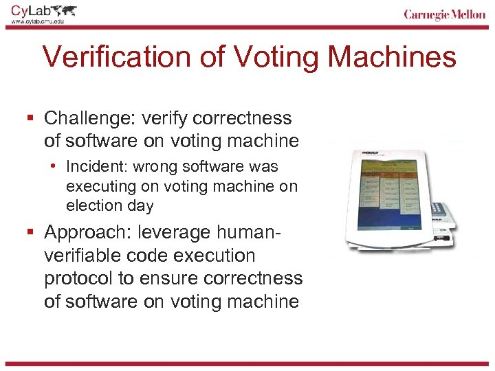 Verification of Voting Machines § Challenge: verify correctness of software on voting machine •
