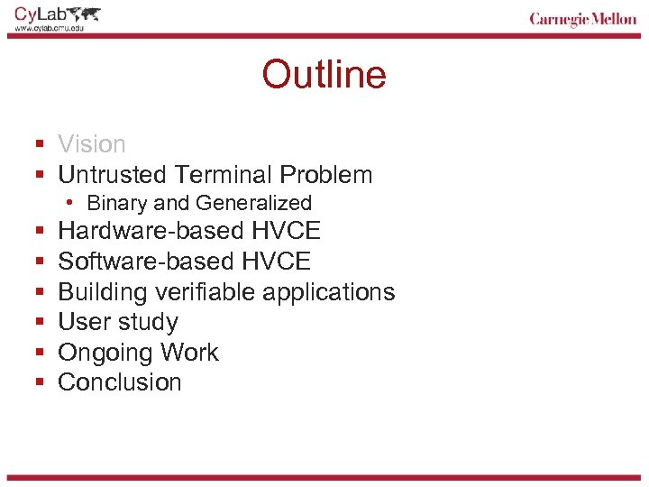 Outline § Vision § Untrusted Terminal Problem • Binary and Generalized § § §
