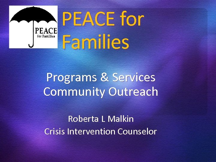 PEACE for Families Programs & Services Community Outreach Roberta L Malkin Crisis Intervention Counselor