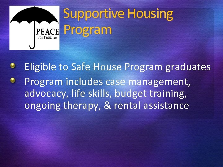 Supportive Housing Program Eligible to Safe House Program graduates Program includes case management, advocacy,