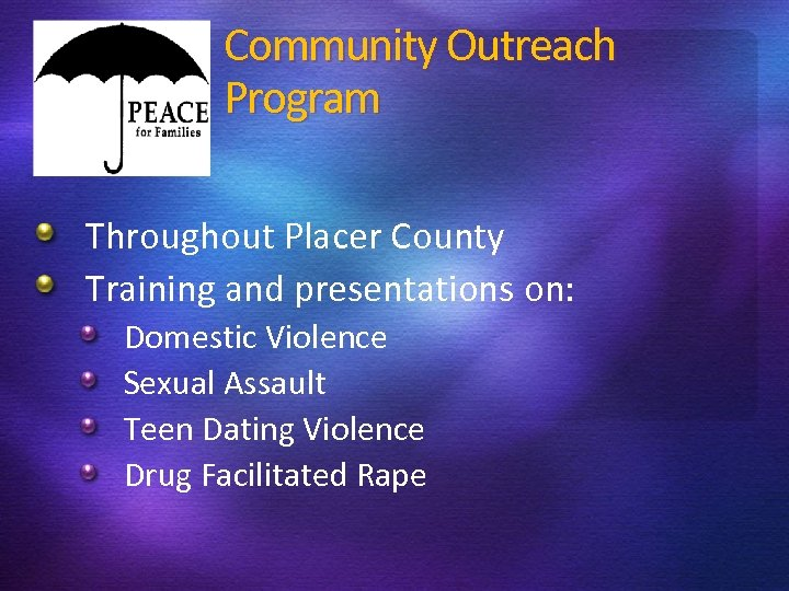 Community Outreach Program Throughout Placer County Training and presentations on: Domestic Violence Sexual Assault