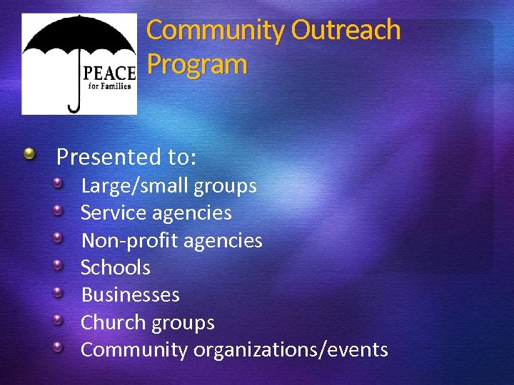 Community Outreach Program Presented to: Large/small groups Service agencies Non-profit agencies Schools Businesses Church