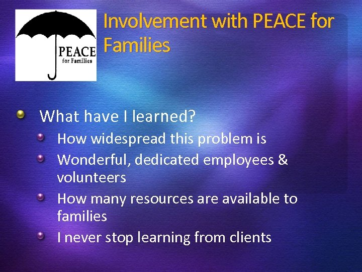 Involvement with PEACE for Families What have I learned? How widespread this problem is