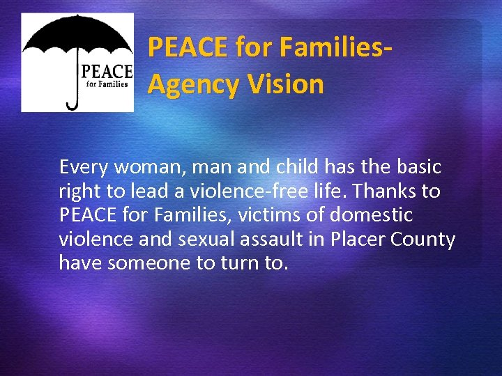 PEACE for Families. Agency Vision Every woman, man and child has the basic right