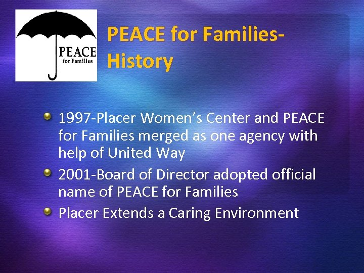PEACE for Families. History 1997 -Placer Women's Center and PEACE for Families merged as