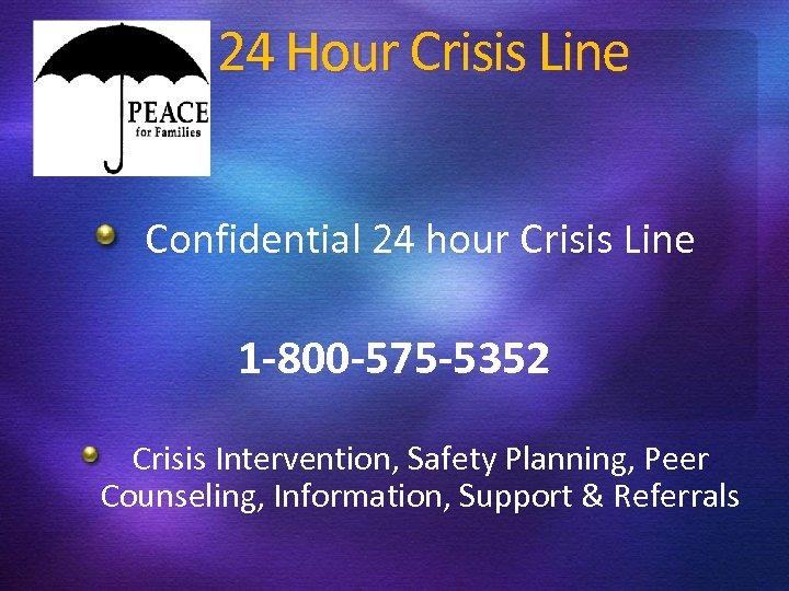 24 Hour Crisis Line Confidential 24 hour Crisis Line 1 -800 -575 -5352 Crisis