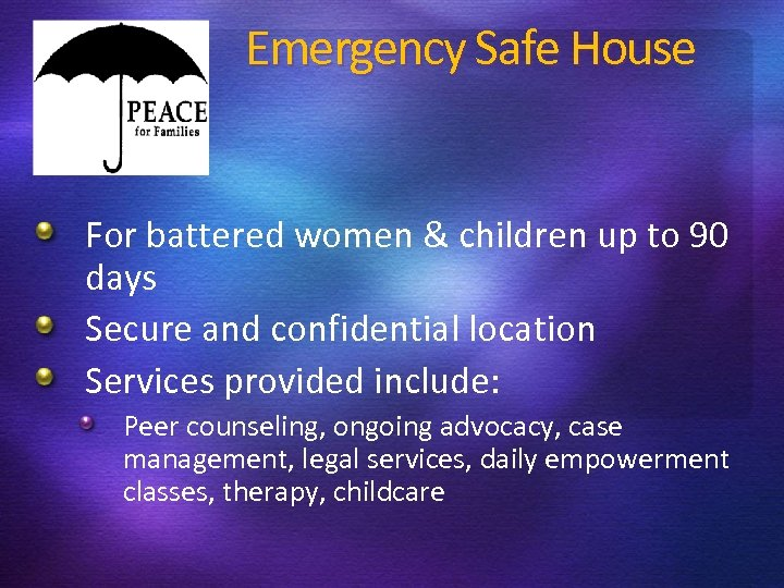 Emergency Safe House For battered women & children up to 90 days Secure and