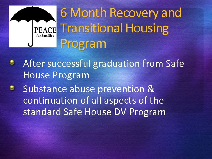 6 Month Recovery and Transitional Housing Program After successful graduation from Safe House Program