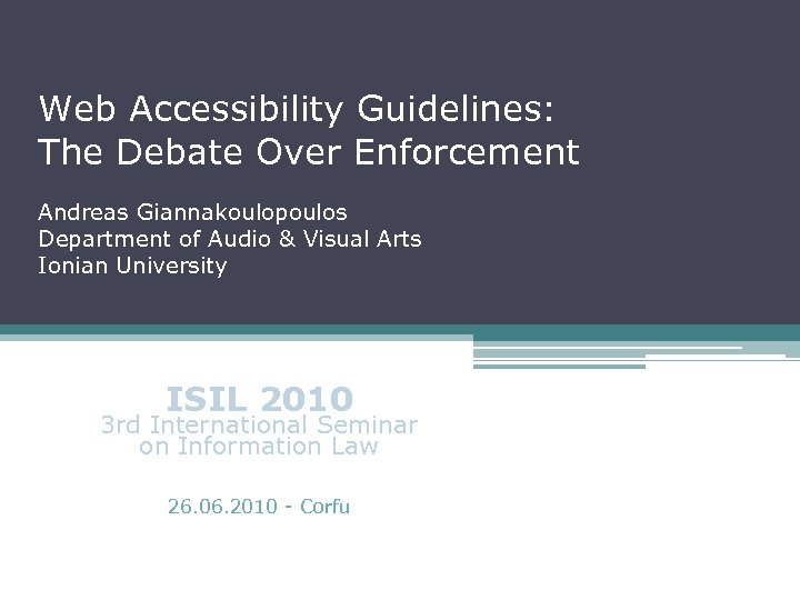Web Accessibility Guidelines: The Debate Over Enforcement Andreas Giannakoulopoulos Department of Audio & Visual