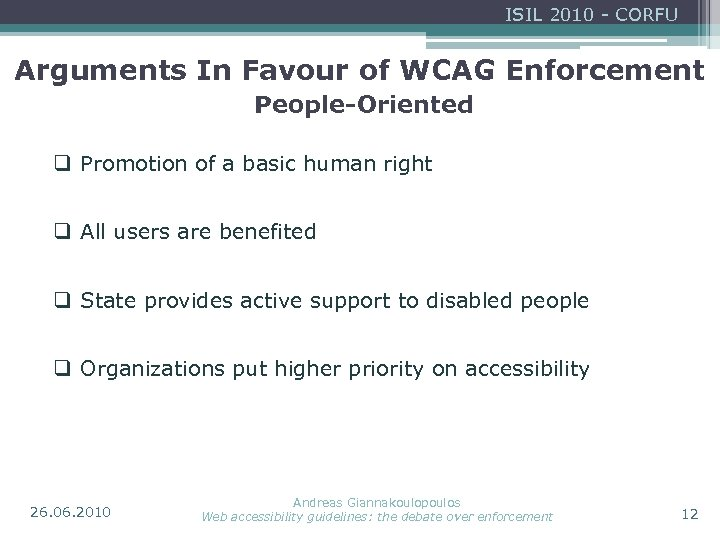 ISIL 2010 - CORFU Arguments In Favour of WCAG Enforcement People-Oriented q Promotion of