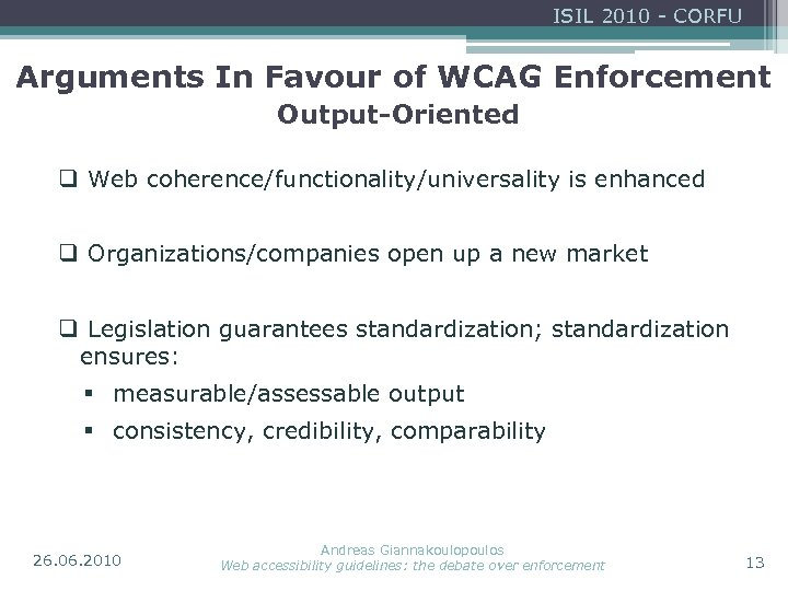 ISIL 2010 - CORFU Arguments In Favour of WCAG Enforcement Output-Oriented q Web coherence/functionality/universality