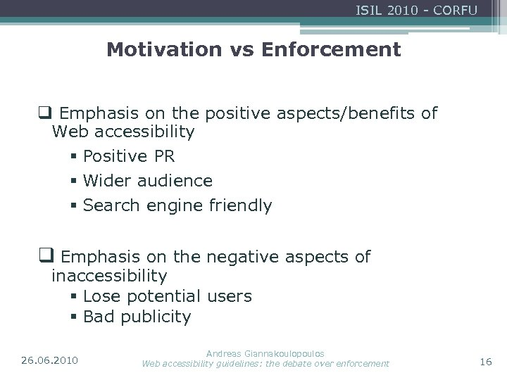 ISIL 2010 - CORFU Motivation vs Enforcement q Emphasis on the positive aspects/benefits of