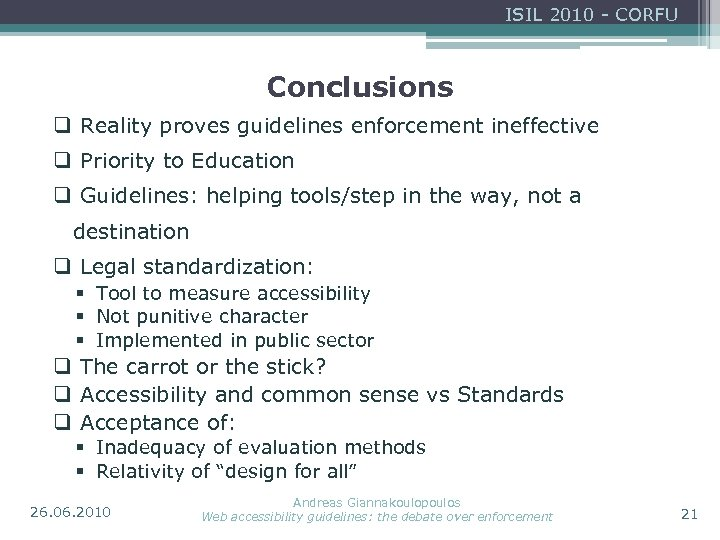 ISIL 2010 - CORFU Conclusions q Reality proves guidelines enforcement ineffective q Priority to