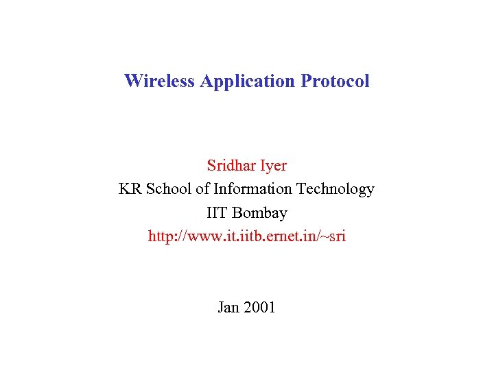 Wireless Application Protocol Sridhar Iyer KR School of Information Technology IIT Bombay http: //www.