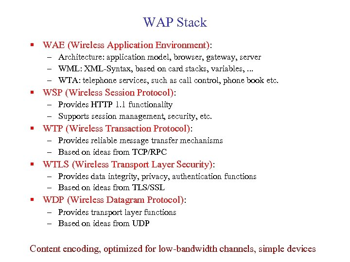 WAP Stack § WAE (Wireless Application Environment): – Architecture: application model, browser, gateway, server