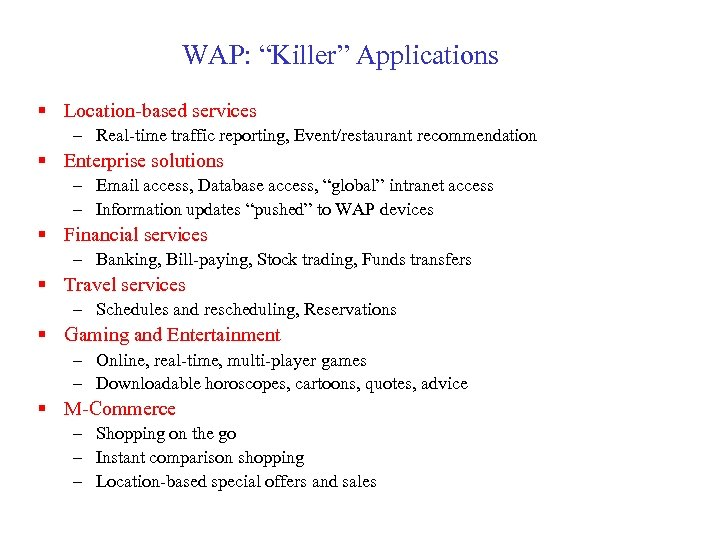 "WAP: ""Killer"" Applications § Location-based services – Real-time traffic reporting, Event/restaurant recommendation § Enterprise"