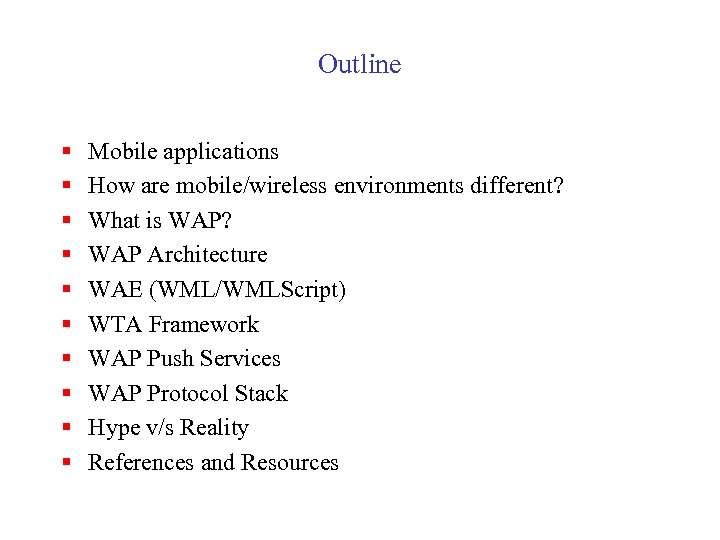 Outline § § § § § Mobile applications How are mobile/wireless environments different? What