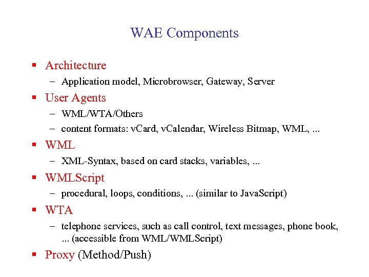 WAE Components § Architecture – Application model, Microbrowser, Gateway, Server § User Agents –