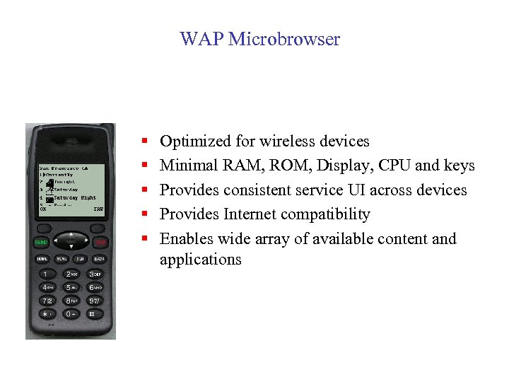 WAP Microbrowser § § § Optimized for wireless devices Minimal RAM, ROM, Display, CPU