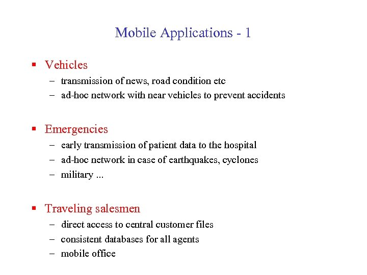 Mobile Applications - 1 § Vehicles – transmission of news, road condition etc –