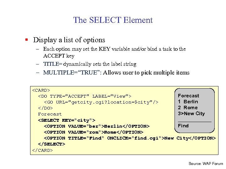 The SELECT Element § Display a list of options – Each option may set