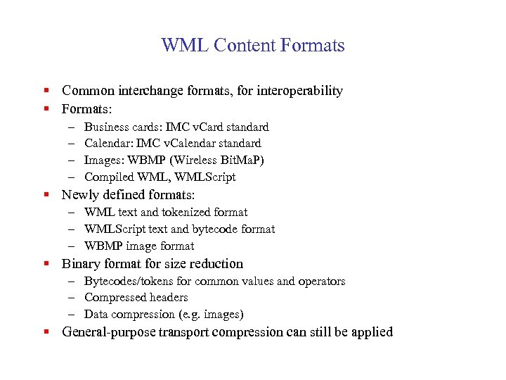 WML Content Formats § Common interchange formats, for interoperability § Formats: – – Business