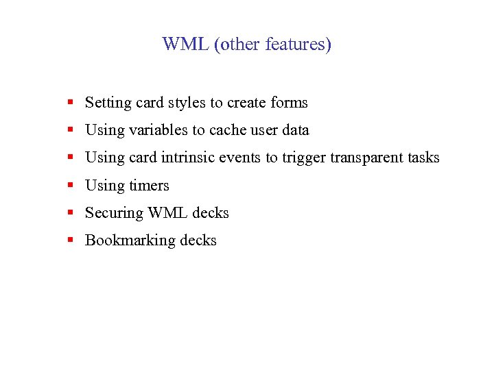 WML (other features) § Setting card styles to create forms § Using variables to